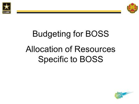 Budgeting for BOSS Allocation of Resources Specific to BOSS.