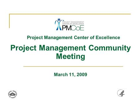 Project Management Center of Excellence Project Management Community Meeting March 11, 2009.