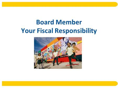 Board Member Your Fiscal Responsibility. Goals This presentation is designed to provide board members and school leaders the fiscal governance framework.