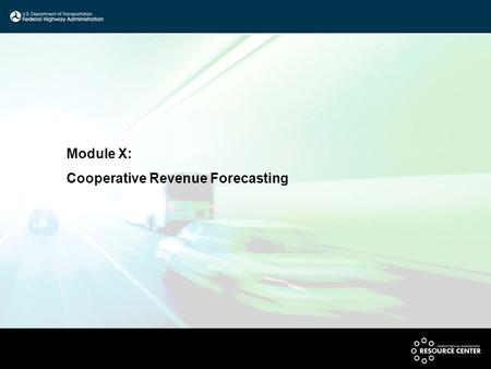 "Module X: Cooperative Revenue Forecasting. Federal Requirements ""For the purpose of developing the metropolitan transportation plan, the MPO, public transportation."