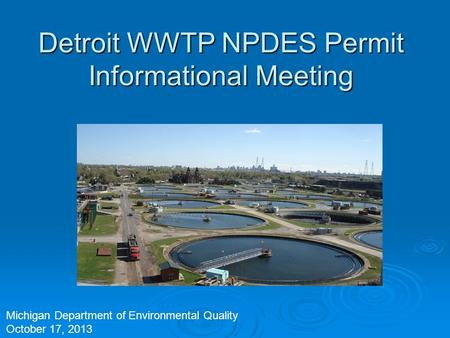 Detroit WWTP NPDES Permit Informational Meeting Michigan Department of Environmental Quality October 17, 2013.