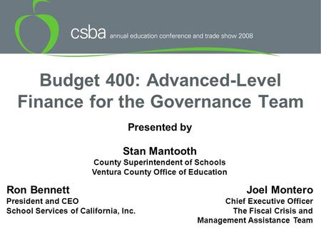 Budget 400: Advanced-Level Finance for the Governance Team Presented by Ron Bennett President and CEO School Services of California, Inc. Joel Montero.