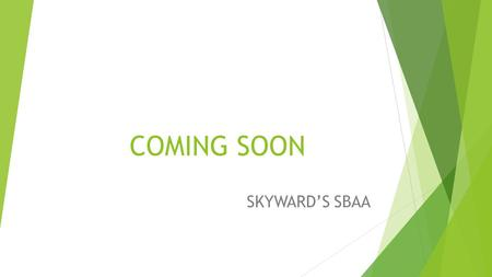 COMING SOON SKYWARD'S SBAA.