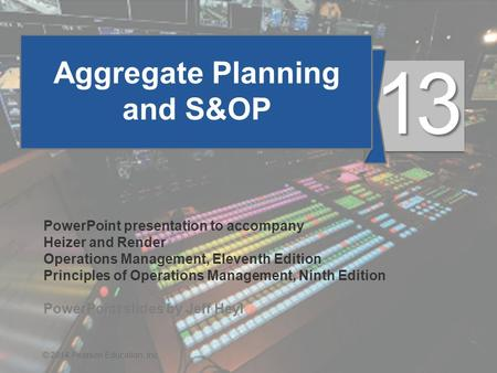 13 - 1© 2014 Pearson Education, Inc. Aggregate Planning and S&OP PowerPoint presentation to accompany Heizer and Render Operations Management, Eleventh.