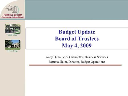 Budget Update Board of Trustees May 4, 2009 Andy Dunn, Vice Chancellor, Business Services Bernata Slater, Director, Budget Operations.