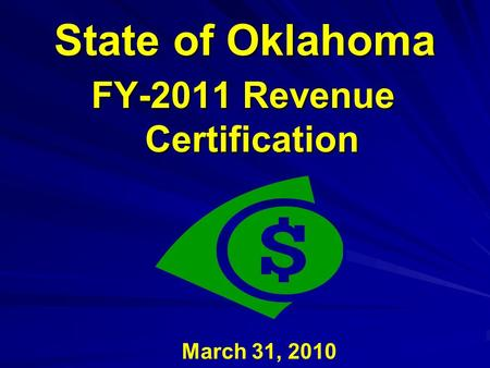 State of Oklahoma FY-2011 Revenue Certification March 31, 2010.