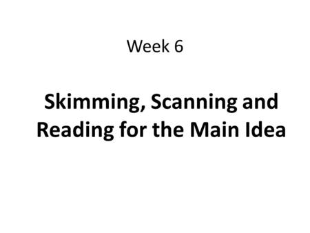 Skimming, Scanning and Reading for the Main Idea