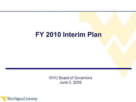 FY 2010 Interim Plan WVU Board of Governors June 5, 2009.