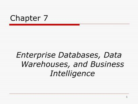 1 Chapter 7 Enterprise Databases, Data Warehouses, and Business Intelligence.