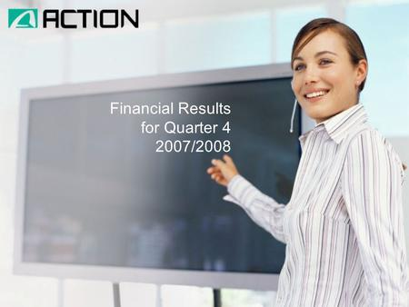 Financial Results for Quarter 4 2007/2008. increasing the forecast financial results for financial year 2007/2008 and their implementation making the.
