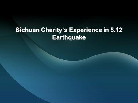 Sichuan Charity's Experience in 5.12 Earthquake. Background On May 12, 2008, a 8.0 magnitude earthquake struck China. It was the worst and the most destructive.