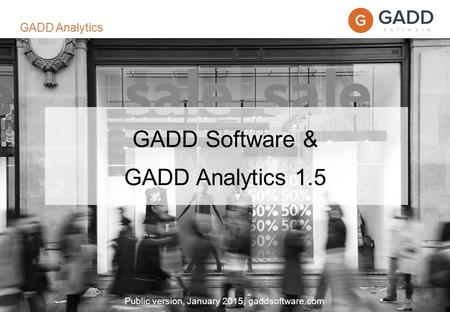 Page 1 GADD Software & GADD Analytics 1.5 Public version, January 2015, gaddsoftware.com GADD Analytics.