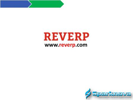 Www.reverp.com. Sparknova is proposing your esteemed organization, an online end to end very user friendly ERP application, REVERP (REVOLUTIONARY ERP.