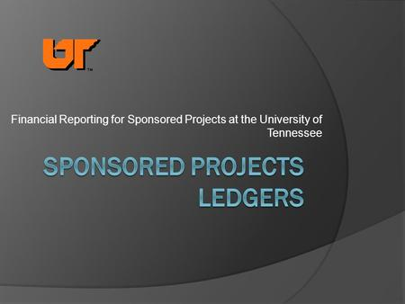 Financial Reporting for Sponsored Projects at the University of Tennessee.