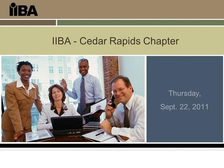 IIBA - Cedar Rapids Chapter Thursday, Sept. 22, 2011.