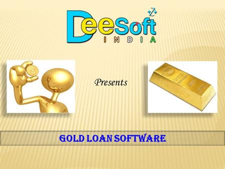 Gold Loan SOFTWARE Presents.  DEE SOFT India is a premier software development company of AGRA.  Under the leadership of Om Prakash Dakch, Our approach.