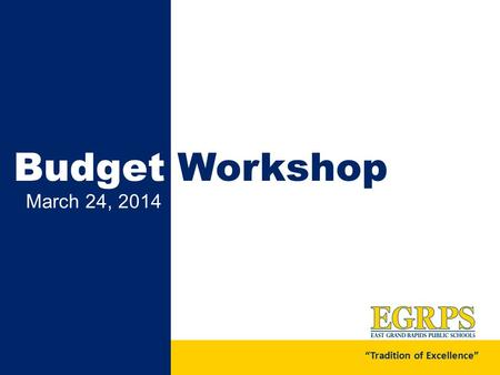 "March 24, 2014 Budget Workshop ""Tradition of Excellence"""