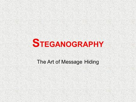 S TEGANOGRAPHY The Art of Message Hiding. Cryptography: Securing Information in the Digital Age Part 1: Introduction to Steganography Part 2: Hands-on.