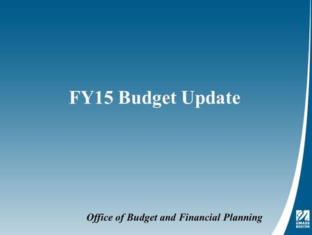 Office of Budget and Financial Planning FY15 Budget Update.