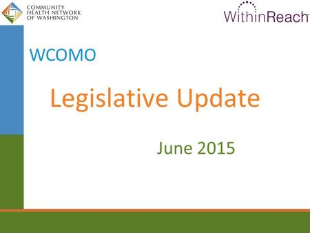 Legislative Update June 2015 WCOMO. State Budget Timeline Jan 12 Legislative session begins – 105 days long Feb 19 Revenue Forecast May 18 Revenue Forecast.