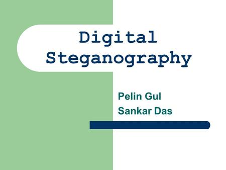 Digital Steganography Pelin Gul Sankar Das. Outline What is Steganography? Uses of Steganography Its Relation to Cryptography Digital Watermarking Network.