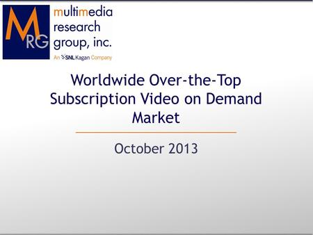 Worldwide Over-the-Top Subscription Video on Demand Market October 2013.