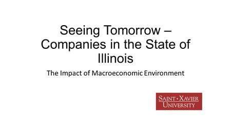Seeing Tomorrow – Companies in the State of Illinois The Impact of Macroeconomic Environment.