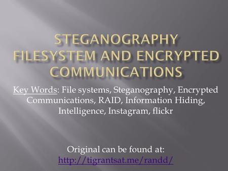 Key Words: File systems, Steganography, Encrypted Communications, RAID, Information Hiding, Intelligence, Instagram, flickr Original can be found at: