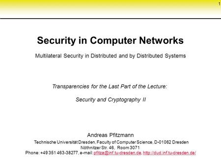 1 Security in Computer <strong>Networks</strong> Multilateral Security in Distributed and by Distributed Systems Transparencies for the Last Part of the Lecture: Security.