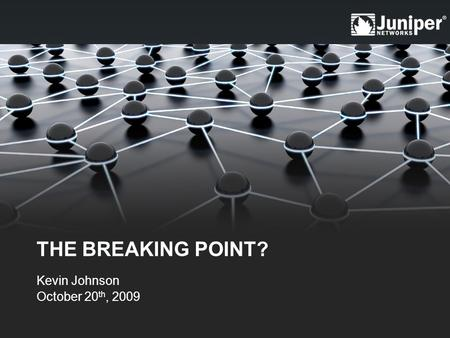 THE BREAKING POINT? Kevin Johnson October 20 th, 2009.