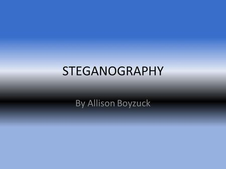 STEGANOGRAPHY By Allison Boyzuck. What is it? Simply put Steganography is the act of embedding either a picture or message in another picture or message.