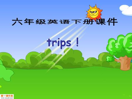 trips ! What`s the weather like? It`s… … What can you do in ……? I can …… What can you wear? I can wear…… Which season is it? It is ……