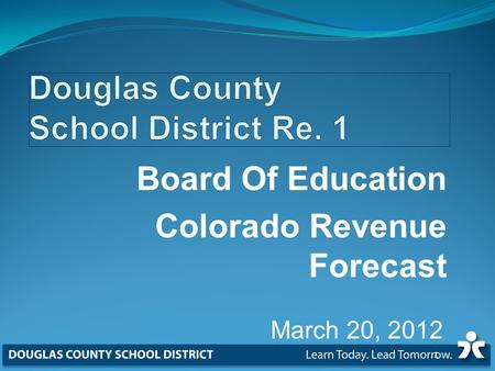 Board Of Education Colorado Revenue Forecast March 20, 2012 1.