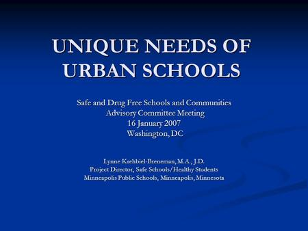 UNIQUE NEEDS OF URBAN SCHOOLS Safe and Drug Free Schools and Communities Advisory Committee Meeting Advisory Committee Meeting 16 January 2007 Washington,