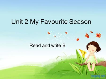 Unit 2 My Favourite Season Read and write B. Let's chant.