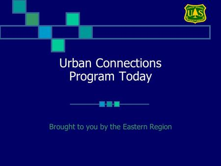Urban Connections Program Today Brought to you by the Eastern Region.
