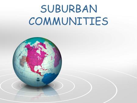 SUBURBAN COMMUNITIES. COMMUNITIES and play ! Work, Live,