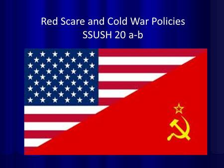 Red Scare and Cold War Policies SSUSH 20 a-b. The Cold War The Cold War: An era of confrontation and competition beginning immediately after WW II between.