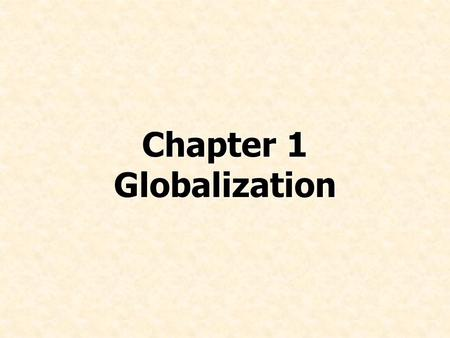 Chapter 1 Globalization. © Prentice Hall, 2008International Business 4e Chapter 1 - 2 Describe globalization Explain how globalization affects markets.