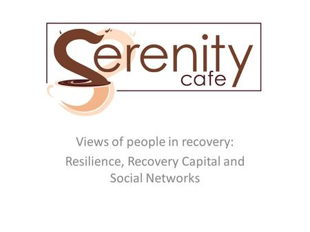 Views of people in recovery: Resilience, Recovery Capital and Social Networks.