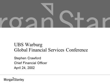 UBS Warburg Global Financial Services Conference Stephen Crawford Chief Financial Officer April 24, 2002.