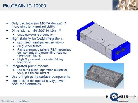 PicoTRAIN IC-10000 Only oscillator (no MOPA design)  more simplicity and reliability Dimensions: 480*200*101.6mm3 ongoing volume production High stability.