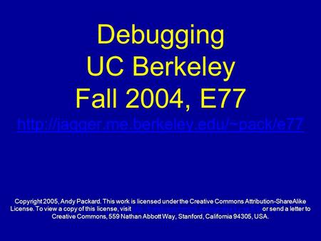 Debugging UC Berkeley Fall 2004, E77  Copyright 2005, Andy Packard. This work is licensed under the Creative Commons.