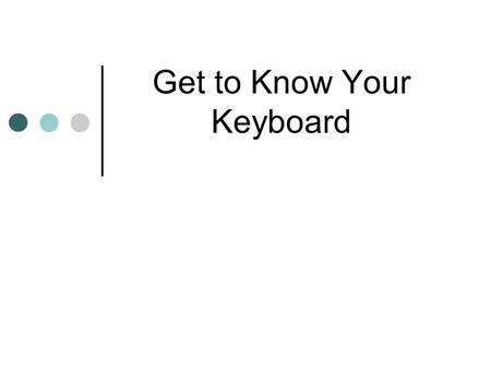 Get to Know Your Keyboard. Operational Keys Escape (Esc) – allows you to exit unwanted menus and dialog boxes Tab – used to indent; moves the cursor 5.