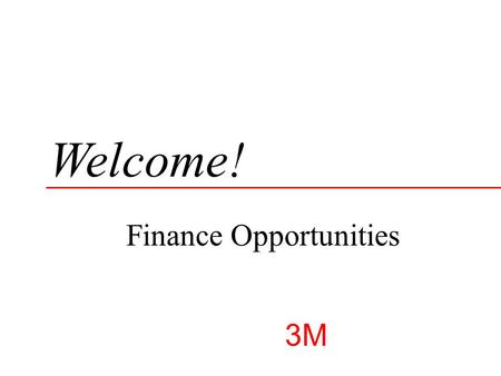 Welcome! © 3M 2004. All rights reserved. Finance Opportunities 3M.