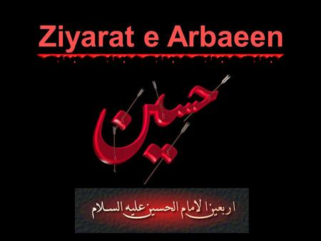 Ziyarat e Arbaeen. Peace be on you, O friend of Allah and his beloved.