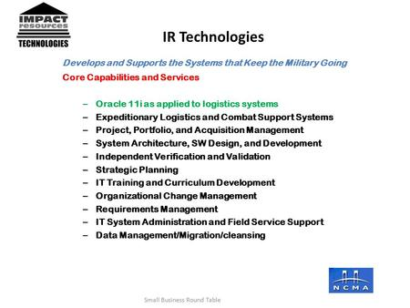 Develops and Supports the Systems that Keep the Military Going Core Capabilities and Services – Oracle 11i as applied to logistics systems – Expeditionary.