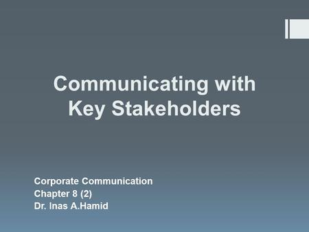 Communicating with Key Stakeholders Corporate Communication Chapter 8 (2) Dr. Inas A.Hamid.
