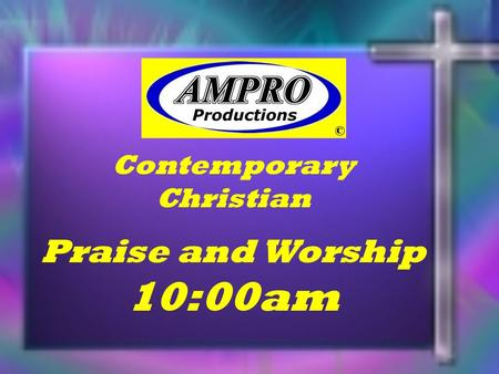 Contemporary Christian Praise and Worship 10:00am.
