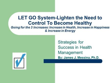 LET GO System-Lighten the Need to Control To Become Healthy Going for the 3 Increases: Increase in Health, Increase in Happiness & Increase in Energy Strategies.